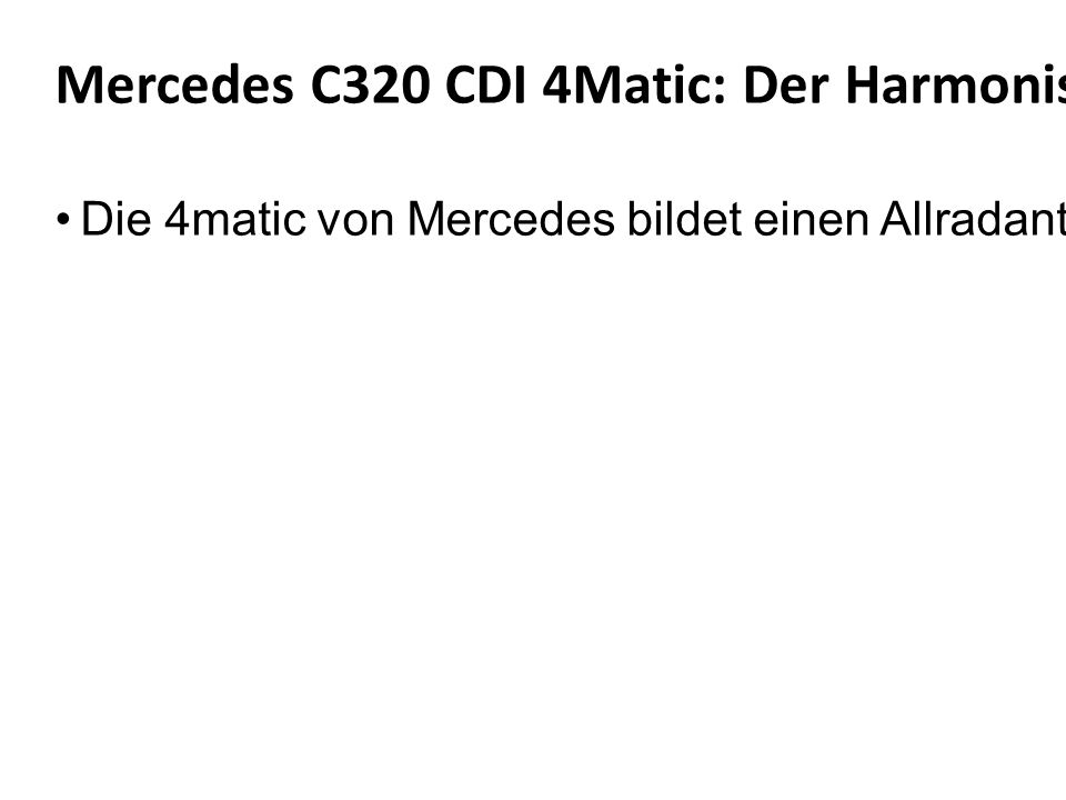 Mercedes C320 CDI 4Matic: Der Harmonische Die 4matic von Mercedes bildet einen Allradantrieb wie aus dem Lehrbuch: Die Kraftverteilung zwischen Vorder
