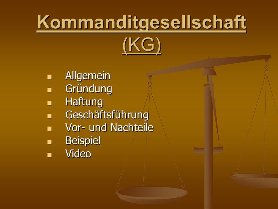 Kommanditgesellschaft (KG) Allgemein Allgemein Gründung Gründung Haftung Haftung Geschäftsführung Geschäftsführung Vor- und Nachteile Vor- und Nachtei