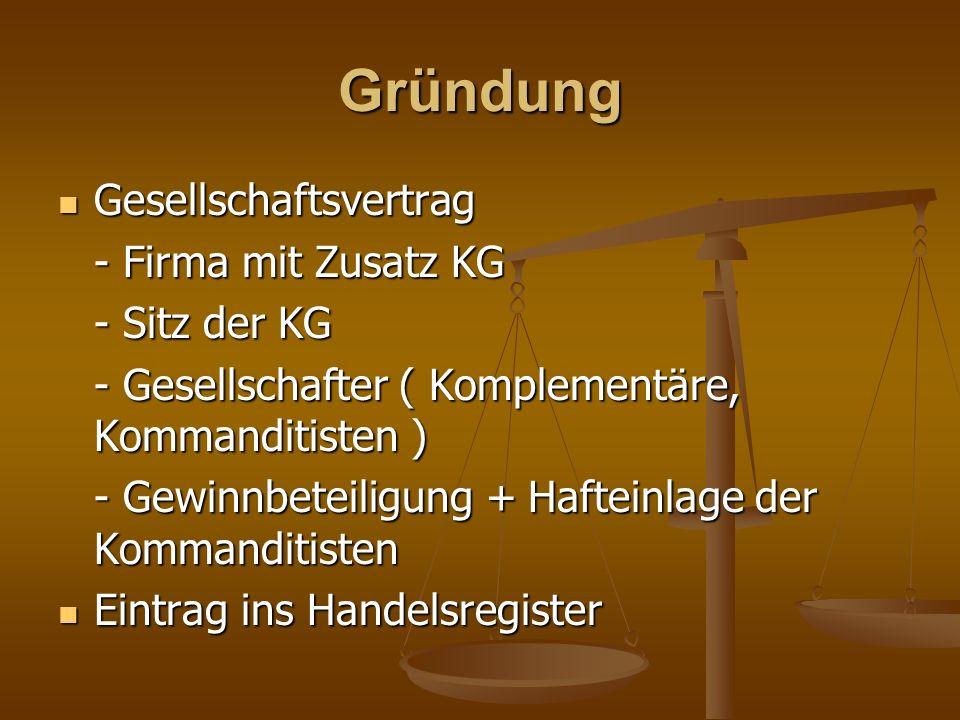 Gründung Gesellschaftsvertrag Gesellschaftsvertrag - Firma mit Zusatz KG - Sitz der KG - Gesellschafter ( Komplementäre, Kommanditisten ) - Gewinnbete