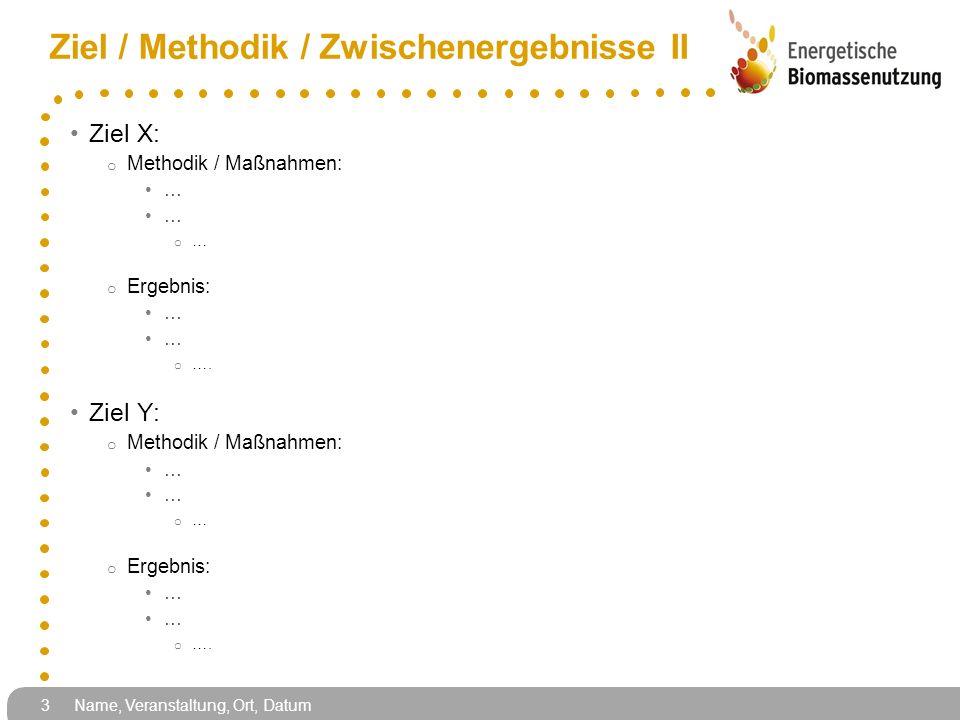 Ziel / Methodik / Zwischenergebnisse II Ziel X: o Methodik / Maßnahmen: … o … o Ergebnis: … o …. Ziel Y: o Methodik / Maßnahmen: … o … o Ergebnis: … o