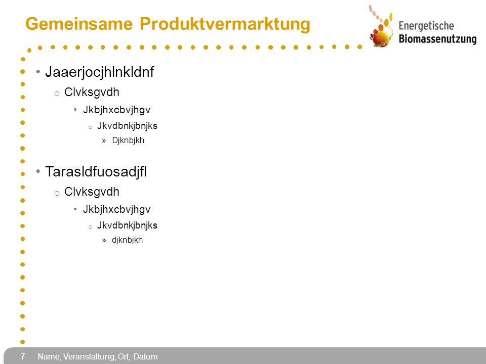 Gemeinsame Produktvermarktung Jaaerjocjhlnkldnf o Clvksgvdh Jkbjhxcbvjhgv o Jkvdbnkjbnjks »Djknbjkh Tarasldfuosadjfl o Clvksgvdh Jkbjhxcbvjhgv o Jkvdbnkjbnjks »djknbjkh 7 Name, Veranstaltung, Ort, Datum