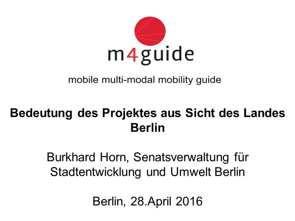Bedeutung des Projektes aus Sicht des Landes Berlin Burkhard Horn, Senatsverwaltung für Stadtentwicklung und Umwelt Berlin Berlin, 28.April 2016