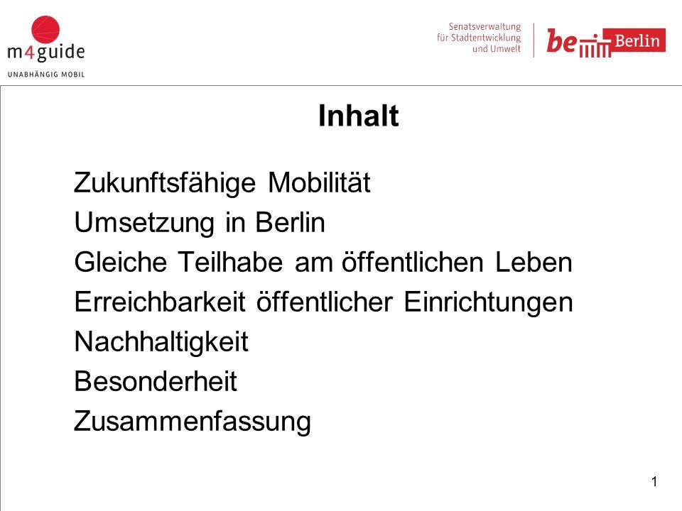 Inhalt Zukunftsfähige Mobilität Umsetzung in Berlin Gleiche Teilhabe am öffentlichen Leben Erreichbarkeit öffentlicher Einrichtungen Nachhaltigkeit Besonderheit Zusammenfassung 1