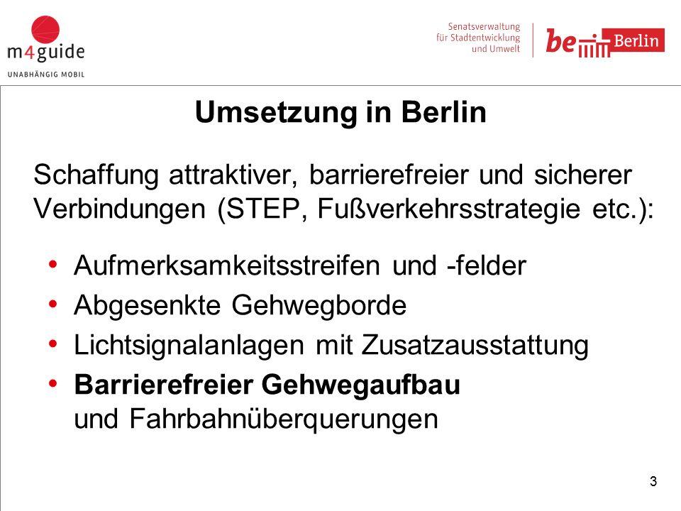 Schaffung attraktiver, barrierefreier und sicherer Verbindungen (STEP, Fußverkehrsstrategie etc.): Aufmerksamkeitsstreifen und -felder Abgesenkte Gehwegborde Lichtsignalanlagen mit Zusatzausstattung Barrierefreier Gehwegaufbau und Fahrbahnüberquerungen 3 Umsetzung in Berlin