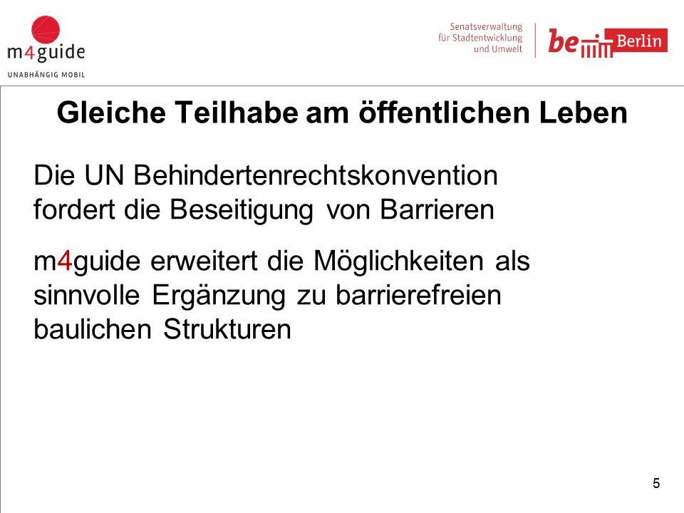 Die UN Behindertenrechtskonvention fordert die Beseitigung von Barrieren m4guide erweitert die Möglichkeiten als sinnvolle Ergänzung zu barrierefreien baulichen Strukturen 5 Gleiche Teilhabe am öffentlichen Leben