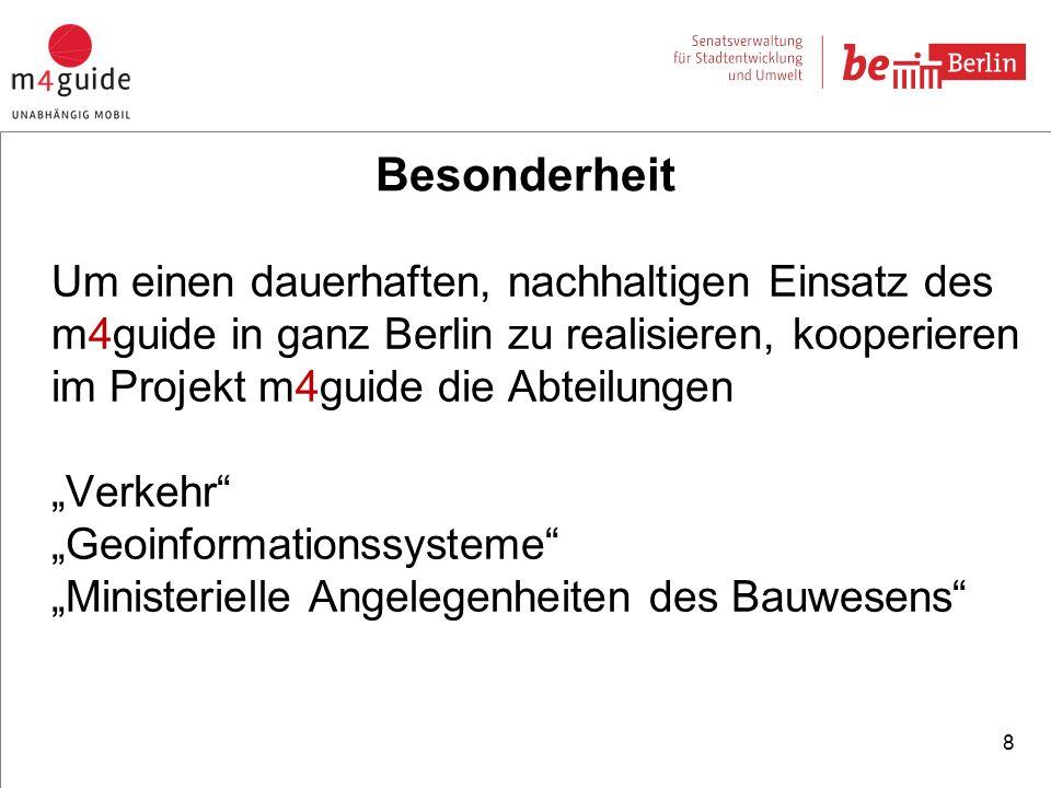 """Besonderheit Um einen dauerhaften, nachhaltigen Einsatz des m4guide in ganz Berlin zu realisieren, kooperieren im Projekt m4guide die Abteilungen """"Verkehr """"Geoinformationssysteme """"Ministerielle Angelegenheiten des Bauwesens 8"""