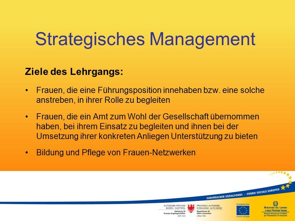 Strategisches Management Ziele des Lehrgangs: Frauen, die eine Führungsposition innehaben bzw. eine solche anstreben, in ihrer Rolle zu begleiten Frau