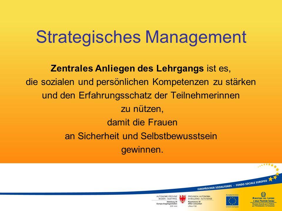 Strategisches Management Zentrales Anliegen des Lehrgangs ist es, die sozialen und persönlichen Kompetenzen zu stärken und den Erfahrungsschatz der Te