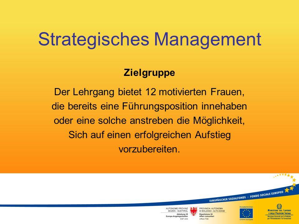 Strategisches Management Bisher 3 Lehrgänge 39 Teilnehmerinnen aus den unterschiedlichsten Arbeitsbereichen: Privatwirtschaft, Öffentlicher Dienst, Non-Profit… unterschiedlichen Altersgruppen unterschiedlicher geografischer Herkunft (Stadt/Land)