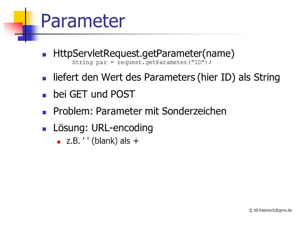 © till.haenisch@gmx.de Parameter HttpServletRequest.getParameter(name) String par = request.getParameter(