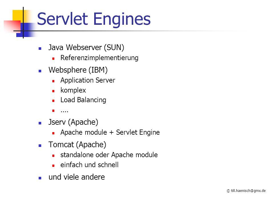 © till.haenisch@gmx.de Servlet javax.servlet generisch javax.servlet.http http Java Klasse abgeleitet von HttpServlet keine main() Methode Überschreiben von doGet() und/oder doPost() ServletRequest Parameter, input Stream ServletResponse Session, outputStream