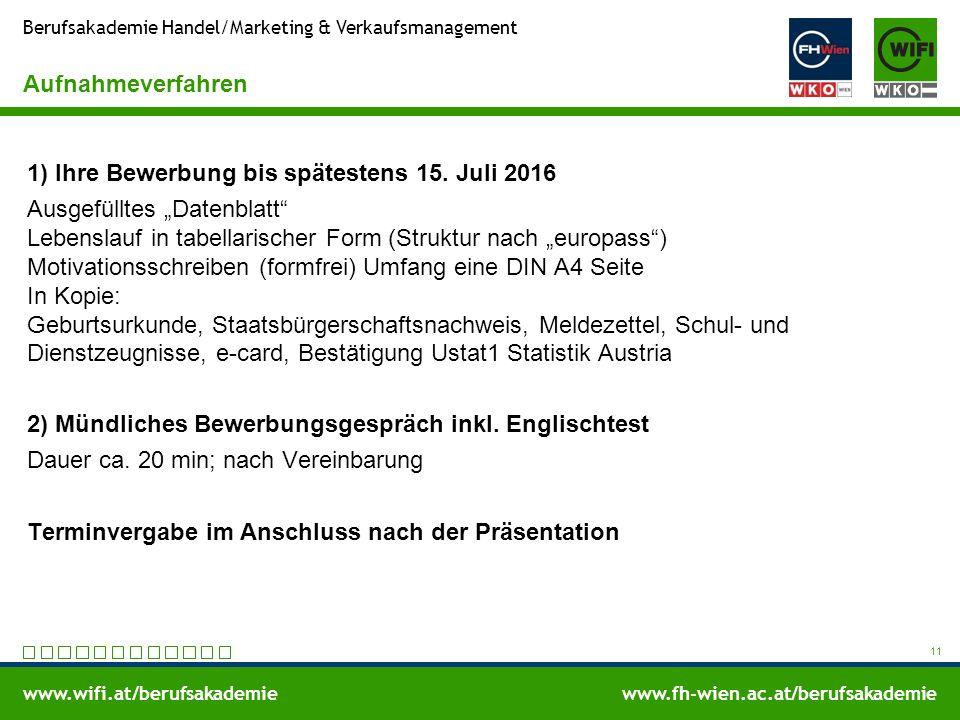 www.wifi.at/berufsakademiewww.fh-wien.ac.at/berufsakademie Berufsakademie Handel/Marketing & Verkaufsmanagement Aufnahmeverfahren 1) Ihre Bewerbung bis spätestens 15.