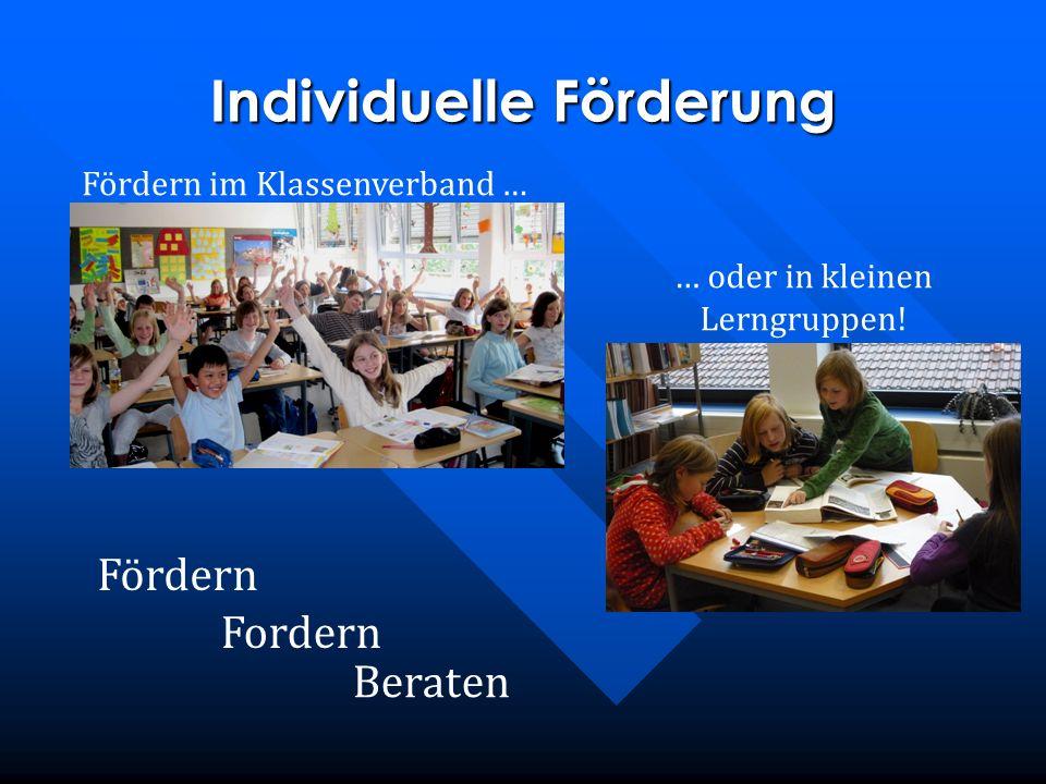 Individuelle Förderung … oder in kleinen Lerngruppen! Fördern im Klassenverband … Fördern Fordern Beraten