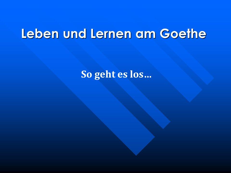 So geht es los… Leben und Lernen am Goethe
