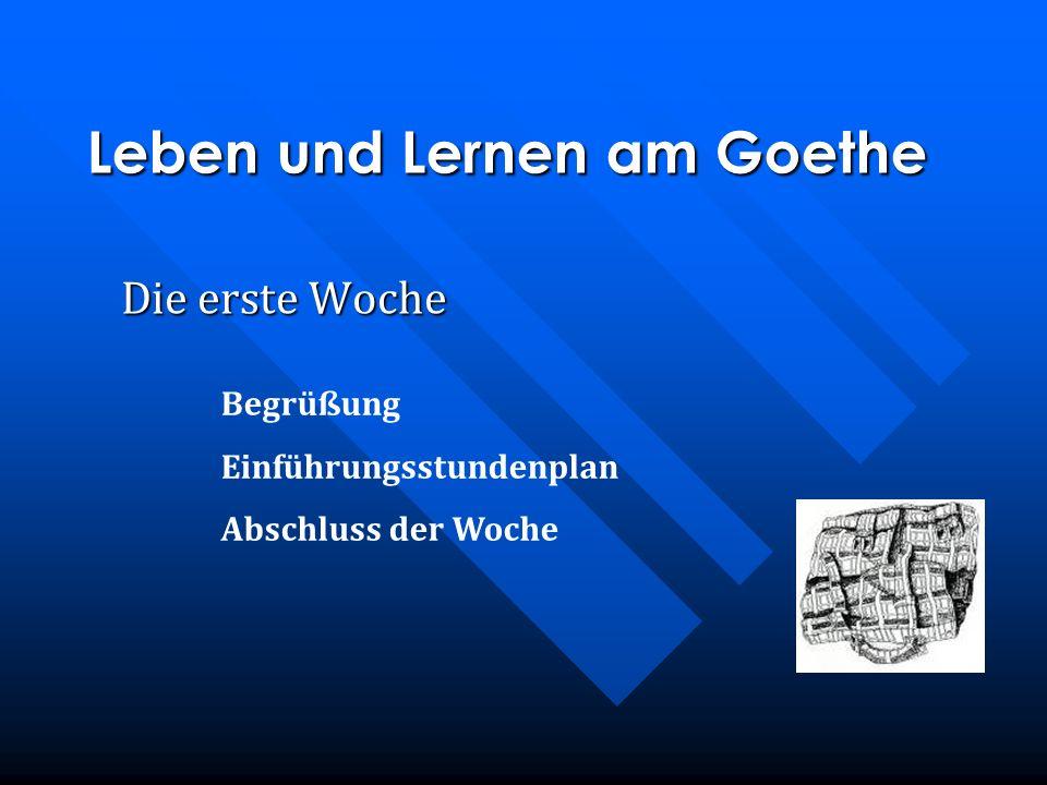 Begrüßung Einführungsstundenplan Abschluss der Woche Die erste Woche Leben und Lernen am Goethe