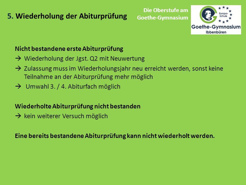 5. Wiederholung der Abiturprüfung Die Oberstufe am Goethe-Gymnasium Nicht bestandene erste Abiturprüfung  Wiederholung der Jgst. Q2 mit Neuwertung 