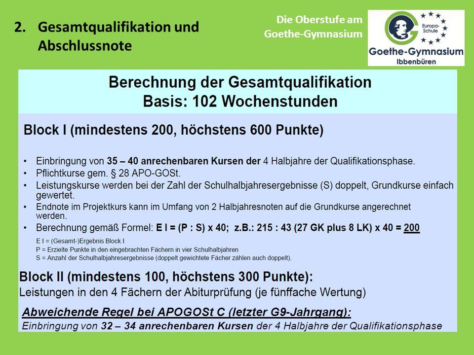 Die Oberstufe am Goethe-Gymnasium 2.Gesamtqualifikation und Abschlussnote Abweichende Regel bei APOGOSt C (letzter G9-Jahrgang): Einbringung von 32 – 34 anrechenbaren Kursen der 4 Halbjahre der Qualifikationsphase