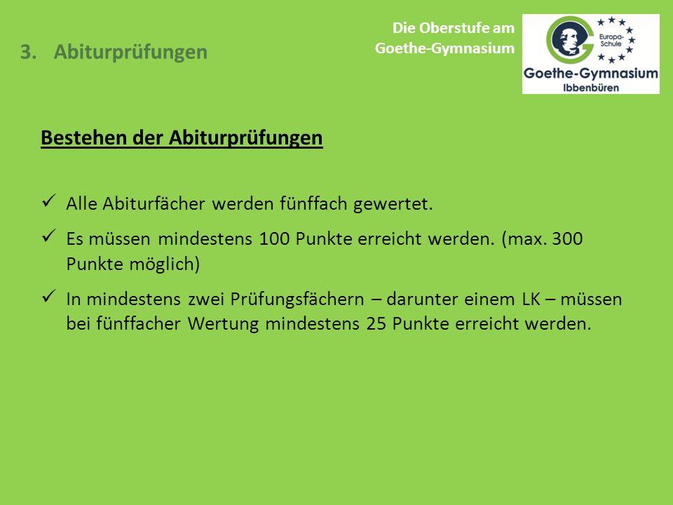 Die Oberstufe am Goethe-Gymnasium 3.Abiturprüfungen Bestehen der Abiturprüfungen Alle Abiturfächer werden fünffach gewertet.