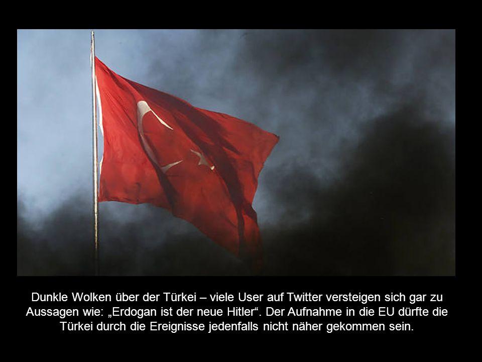 """Dunkle Wolken über der Türkei – viele User auf Twitter versteigen sich gar zu Aussagen wie: """"Erdogan ist der neue Hitler ."""