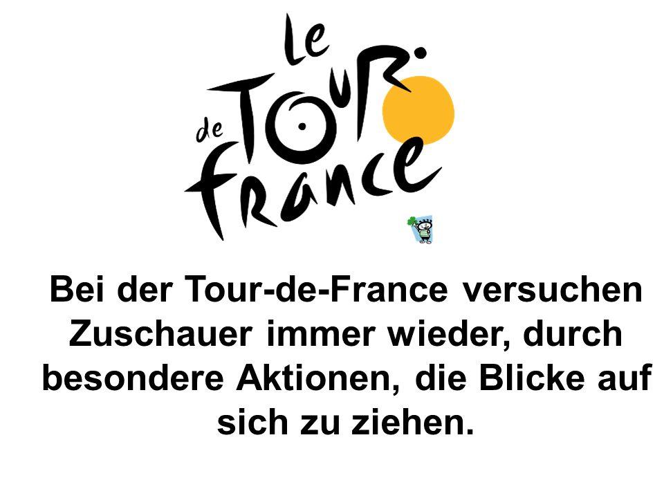 Bei der Tour-de-France versuchen Zuschauer immer wieder, durch besondere Aktionen, die Blicke auf sich zu ziehen.