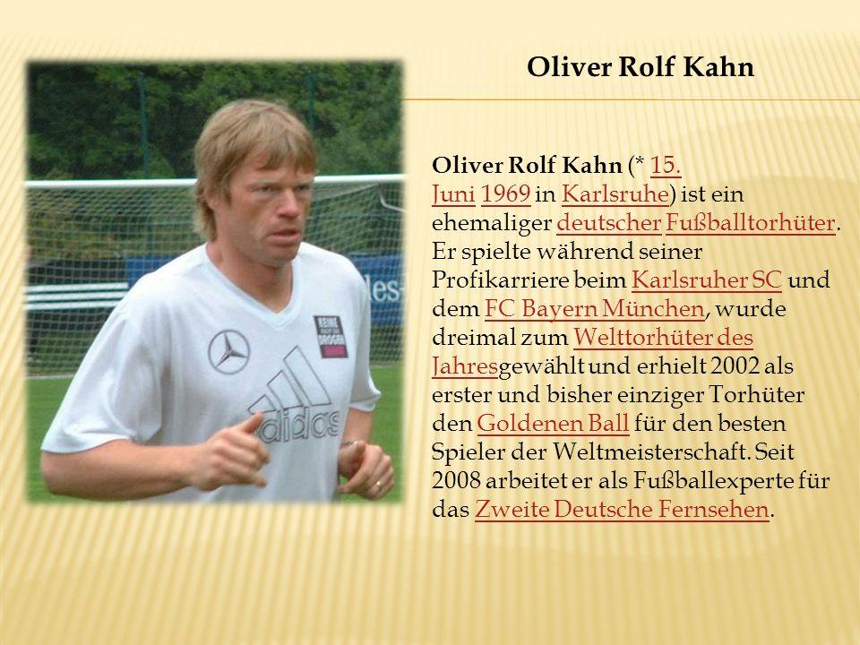 Oliver Rolf Kahn (* 15. Juni 1969 in Karlsruhe) ist ein ehemaliger deutscher Fußballtorhüter.