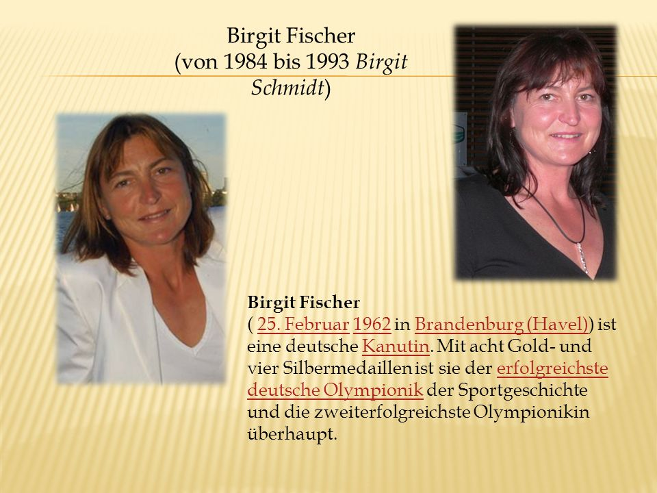 Birgit Fischer ( 25. Februar 1962 in Brandenburg (Havel)) ist eine deutsche Kanutin.
