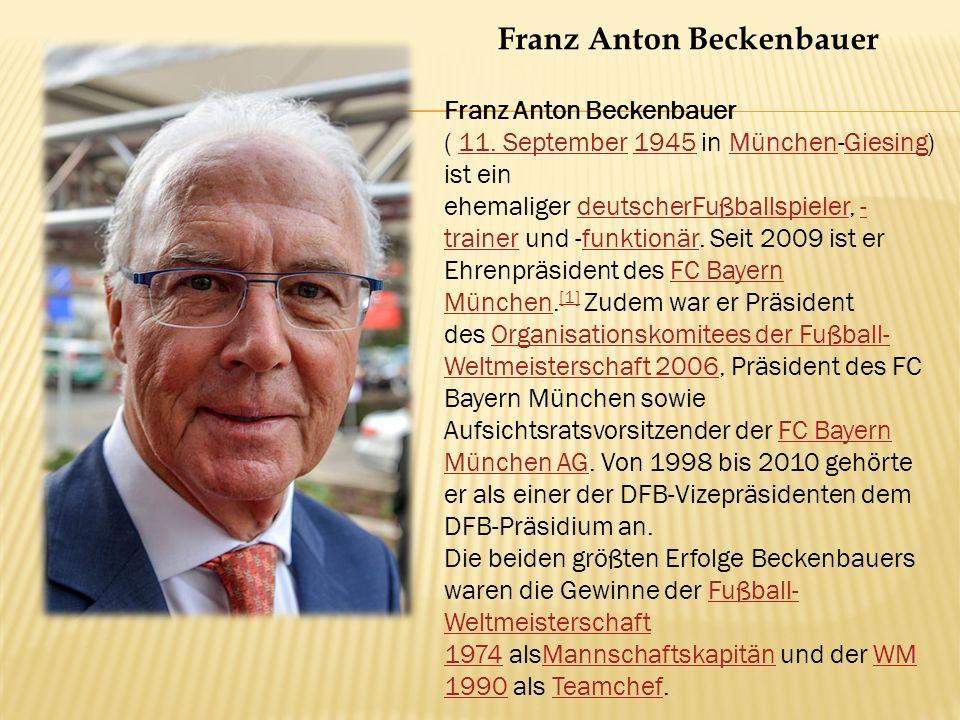 Franz Anton Beckenbauer ( 11.