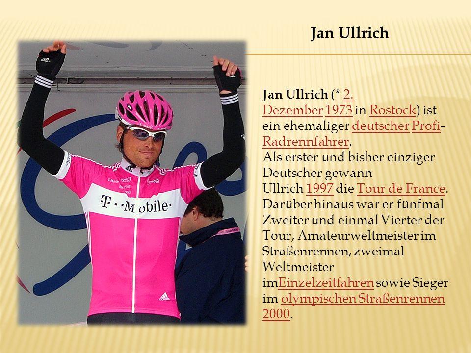 Jan Ullrich (* 2. Dezember 1973 in Rostock) ist ein ehemaliger deutscher Profi- Radrennfahrer.2.