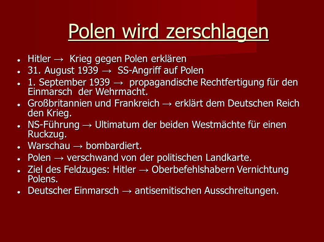 Polen wird zerschlagen Polen wird zerschlagen Hitler → Krieg gegen Polen erklären Hitler → Krieg gegen Polen erklären 31.