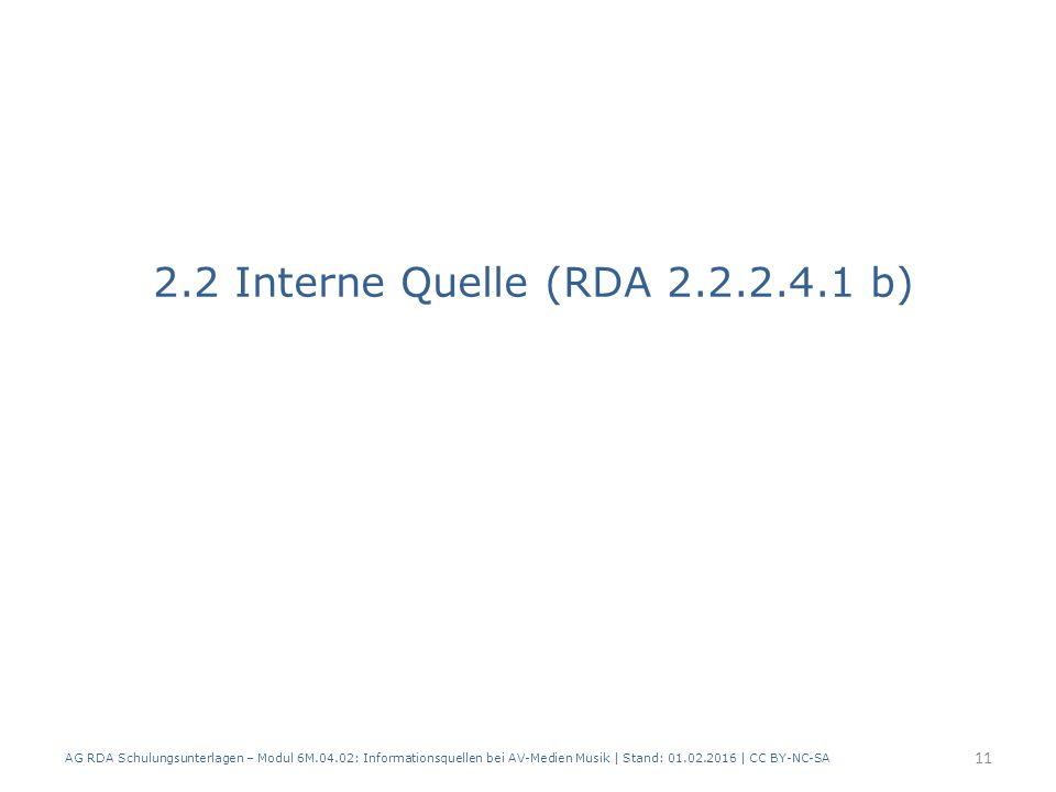 2.2 Interne Quelle (RDA 2.2.2.4.1 b) AG RDA Schulungsunterlagen – Modul 6M.04.02: Informationsquellen bei AV-Medien Musik | Stand: 01.02.2016 | CC BY-