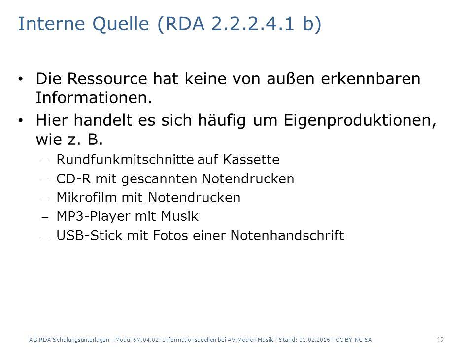 Interne Quelle (RDA 2.2.2.4.1 b) Die Ressource hat keine von außen erkennbaren Informationen. Hier handelt es sich häufig um Eigenproduktionen, wie z.