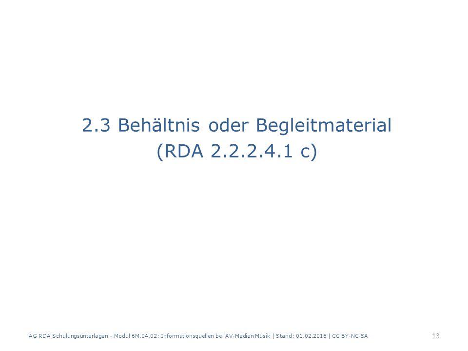2.3 Behältnis oder Begleitmaterial (RDA 2.2.2.4.1 c) AG RDA Schulungsunterlagen – Modul 6M.04.02: Informationsquellen bei AV-Medien Musik | Stand: 01.