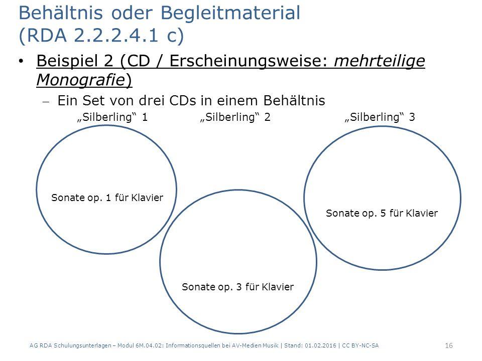 Behältnis oder Begleitmaterial (RDA 2.2.2.4.1 c) Beispiel 2 (CD / Erscheinungsweise: mehrteilige Monografie) Ein Set von drei CDs in einem Behältnis