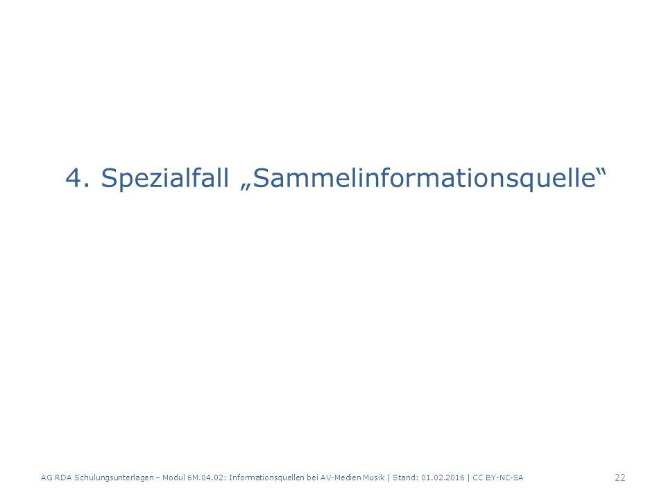 "4. Spezialfall ""Sammelinformationsquelle"" AG RDA Schulungsunterlagen – Modul 6M.04.02: Informationsquellen bei AV-Medien Musik | Stand: 01.02.2016 | C"