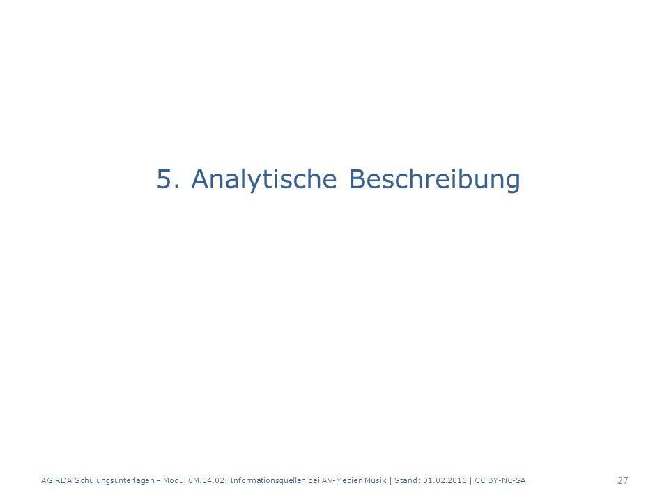 5. Analytische Beschreibung AG RDA Schulungsunterlagen – Modul 6M.04.02: Informationsquellen bei AV-Medien Musik | Stand: 01.02.2016 | CC BY-NC-SA 27