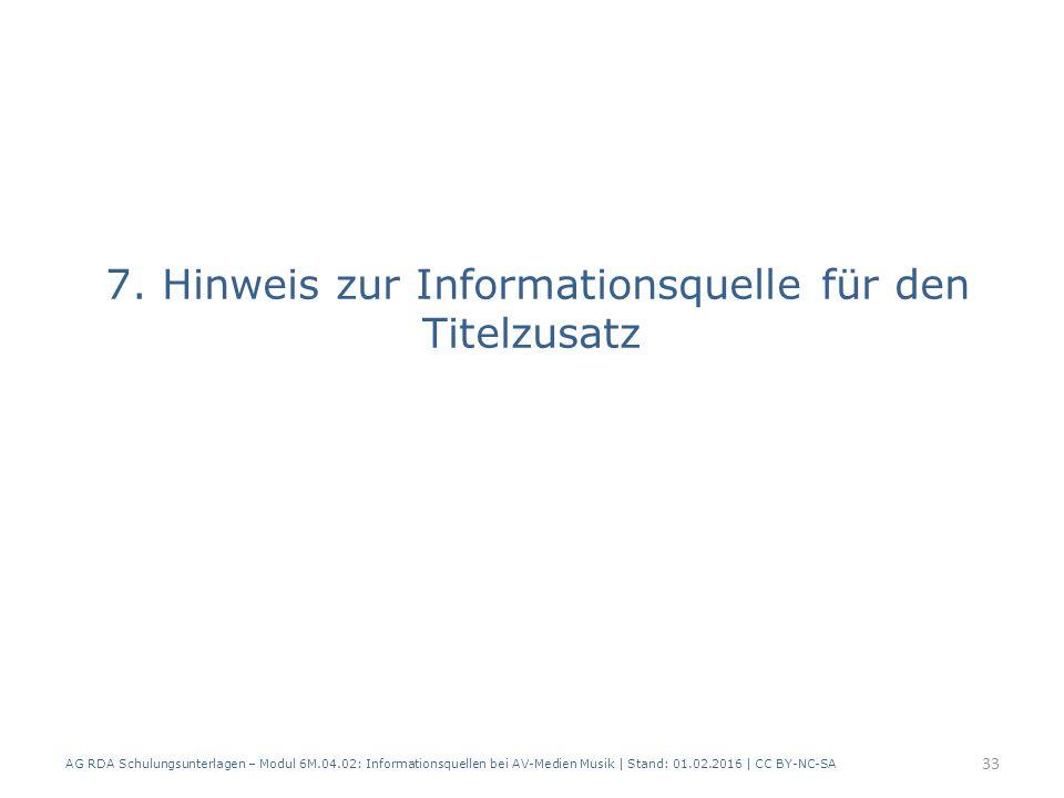 7. Hinweis zur Informationsquelle für den Titelzusatz AG RDA Schulungsunterlagen – Modul 6M.04.02: Informationsquellen bei AV-Medien Musik | Stand: 01