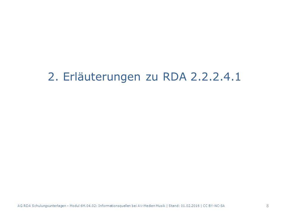2. Erläuterungen zu RDA 2.2.2.4.1 AG RDA Schulungsunterlagen – Modul 6M.04.02: Informationsquellen bei AV-Medien Musik | Stand: 01.02.2016 | CC BY-NC-