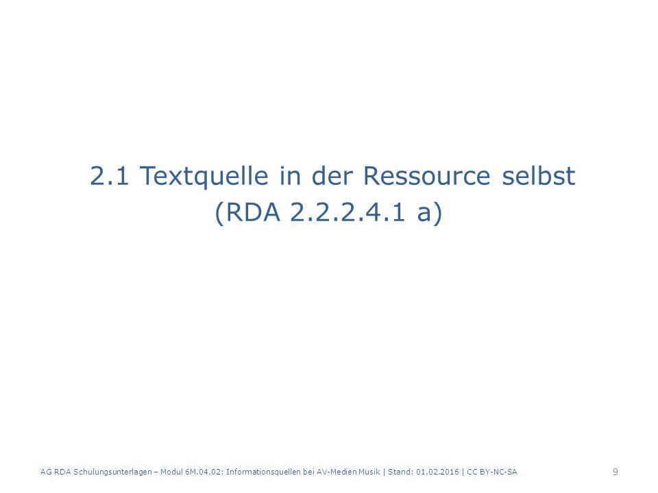 2.1 Textquelle in der Ressource selbst (RDA 2.2.2.4.1 a) AG RDA Schulungsunterlagen – Modul 6M.04.02: Informationsquellen bei AV-Medien Musik | Stand: