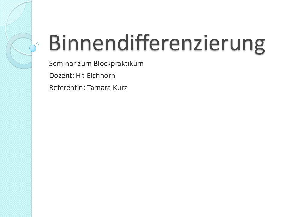Binnendifferenzierung Seminar zum Blockpraktikum Dozent: Hr. Eichhorn Referentin: Tamara Kurz