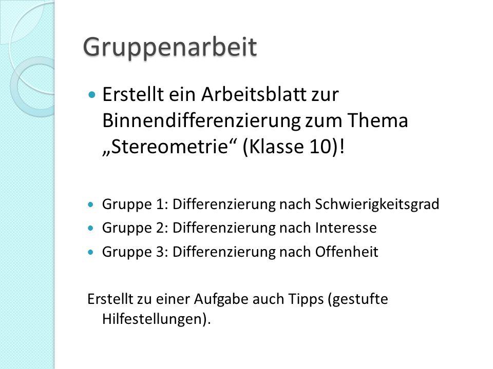 """Gruppenarbeit Erstellt ein Arbeitsblatt zur Binnendifferenzierung zum Thema """"Stereometrie (Klasse 10)."""