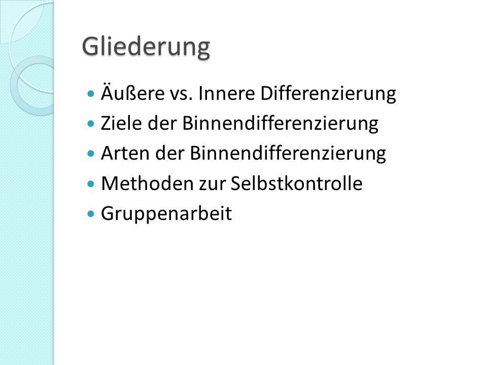 Gliederung Äußere vs. Innere Differenzierung Ziele der Binnendifferenzierung Arten der Binnendifferenzierung Methoden zur Selbstkontrolle Gruppenarbei