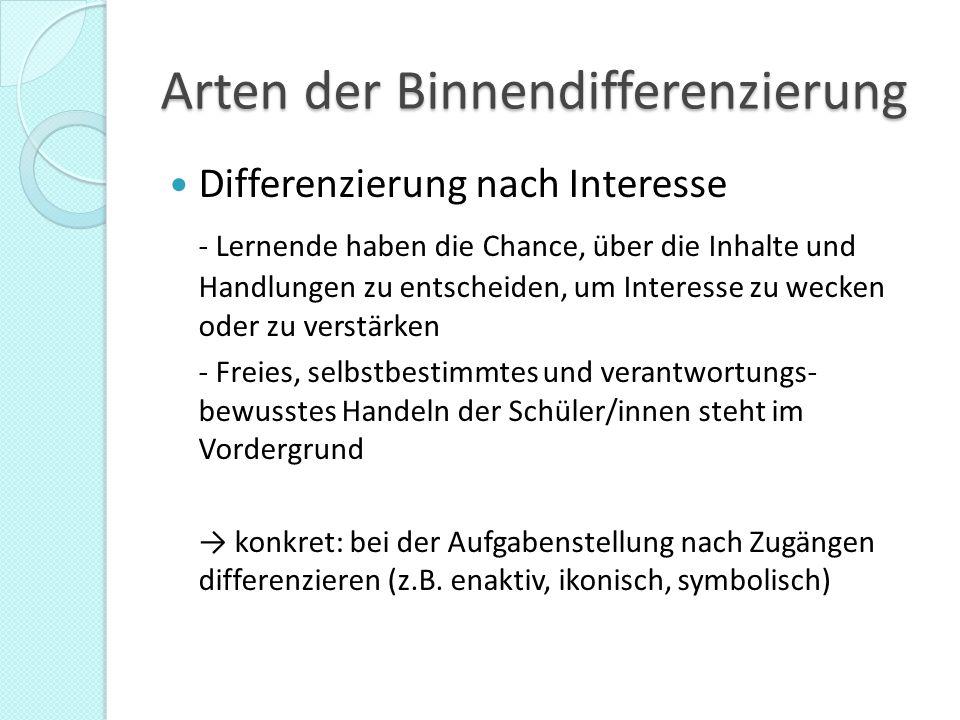 Arten der Binnendifferenzierung Differenzierung nach Interesse - Lernende haben die Chance, über die Inhalte und Handlungen zu entscheiden, um Interes