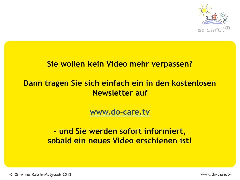 www.do-care.tv © Dr. Anne Katrin Matyssek 2012 ® Sie wollen kein Video mehr verpassen.