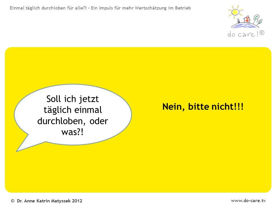 www.do-care.tv © Dr. Anne Katrin Matyssek 2012 ® Nein, bitte nicht!!.