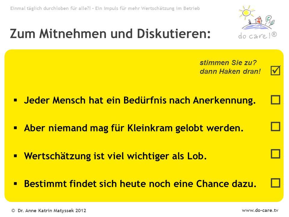 www.do-care.tv © Dr. Anne Katrin Matyssek 2012 ®  Jeder Mensch hat ein Bedürfnis nach Anerkennung.