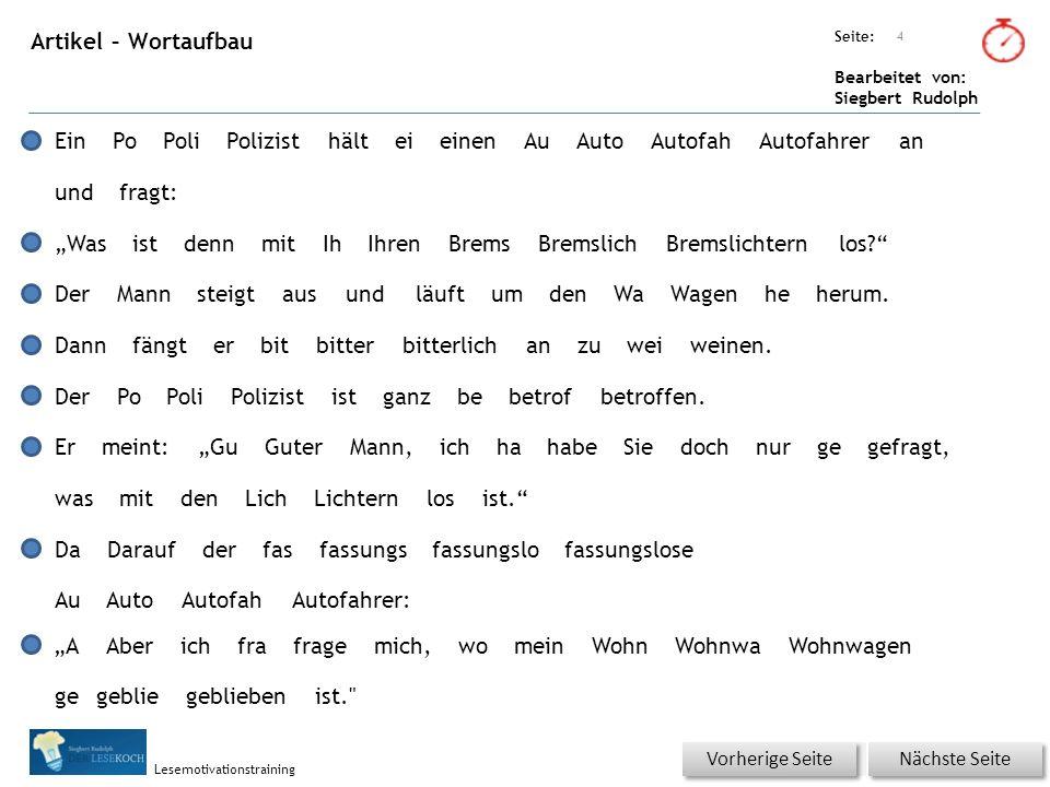 Übungsart: Seite: Bearbeitet von: Siegbert Rudolph Lesemotivationstraining Artikel – Wortaufbau 4 Nächste Seite Vorherige Seite EinPoPoliPolizisthälte