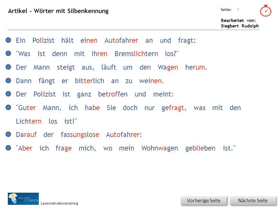 Übungsart: Seite: Bearbeitet von: Siegbert Rudolph Lesemotivationstraining Artikel – Wörter mit Silbenkennung 5 Nächste Seite Vorherige Seite EinPoliz