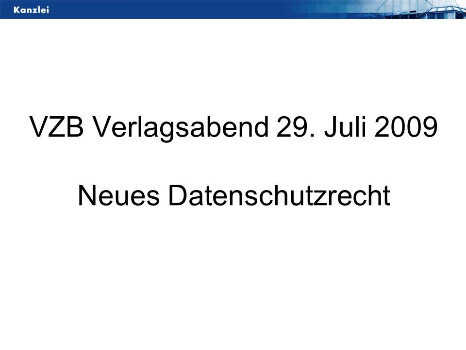 VZB Verlagsabend 29. Juli 2009 Neues Datenschutzrecht