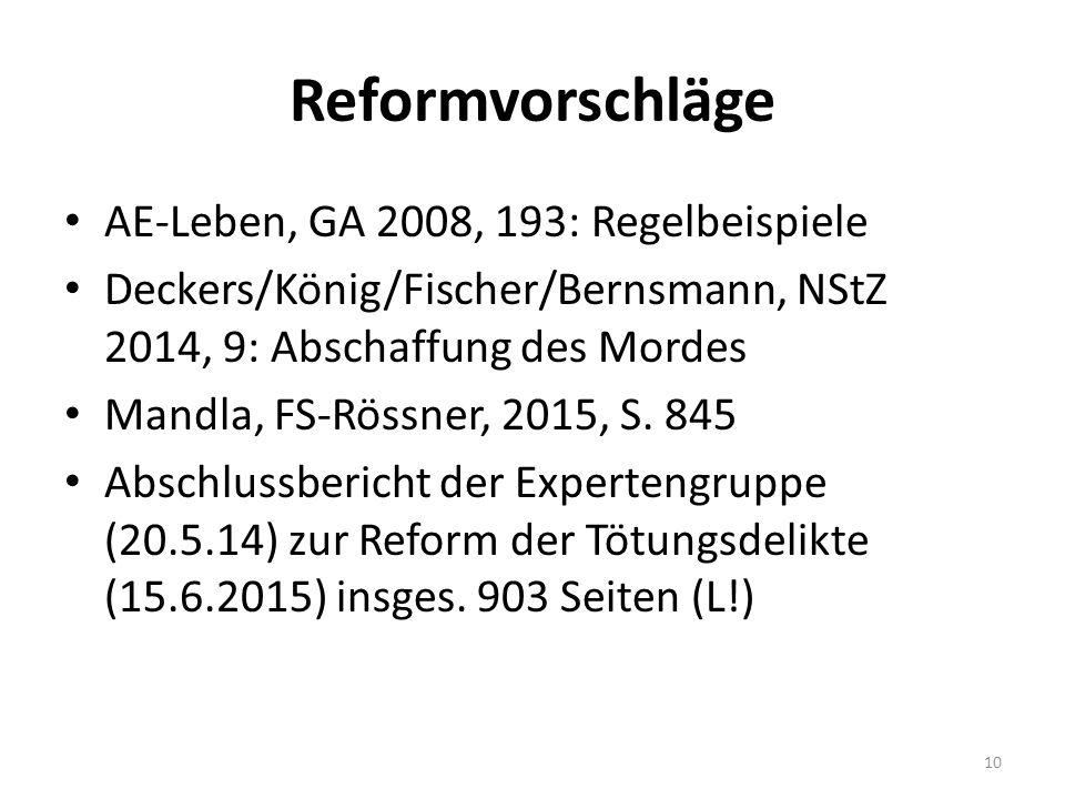 Reformvorschläge AE-Leben, GA 2008, 193: Regelbeispiele Deckers/König/Fischer/Bernsmann, NStZ 2014, 9: Abschaffung des Mordes Mandla, FS-Rössner, 2015