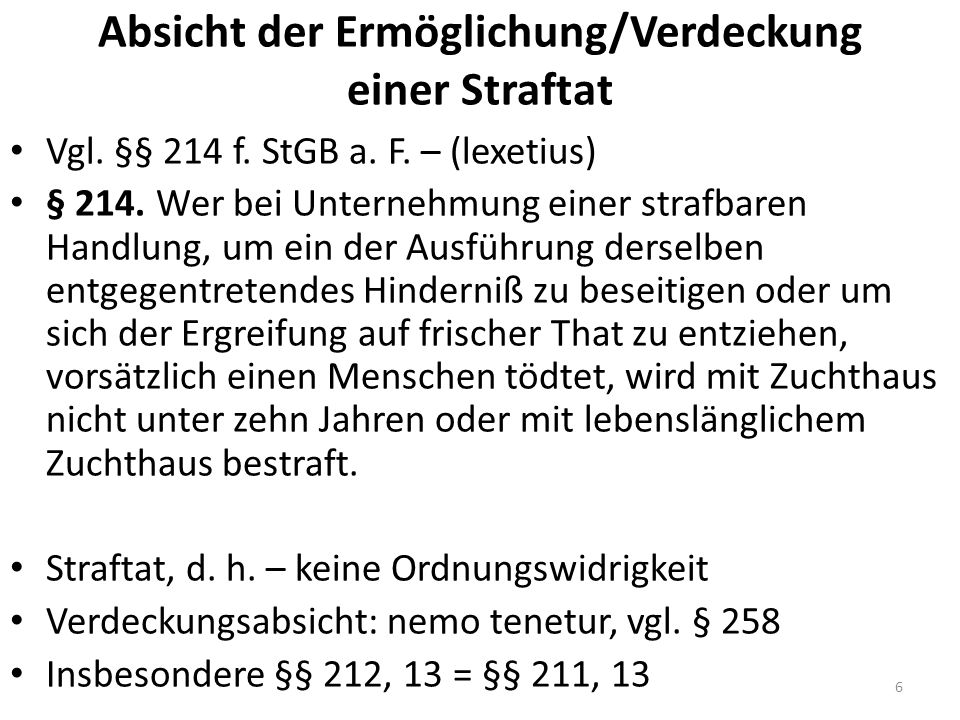 Absicht der Ermöglichung/Verdeckung einer Straftat Vgl. §§ 214 f. StGB a. F. – (lexetius) § 214. Wer bei Unternehmung einer strafbaren Handlung, um ei